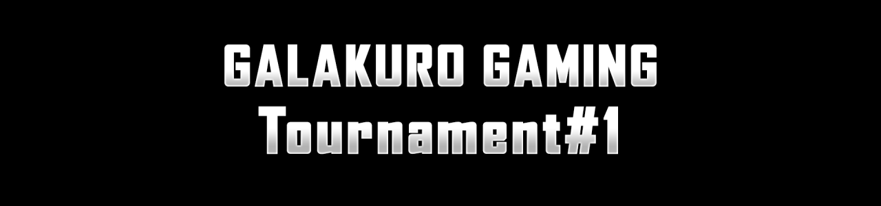 GALAKURO Gaming Tournament#1